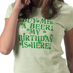 If your birthday is on March 17th St. Patrick's Day you might want this shirt!