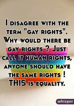 This is so true!! It's the same with 'gay marriage' it's just marriage.