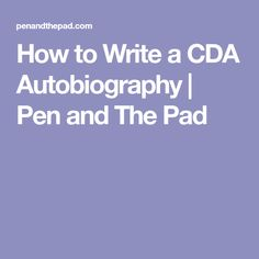 How to Write a CDA Autobiography | Pen and The Pad