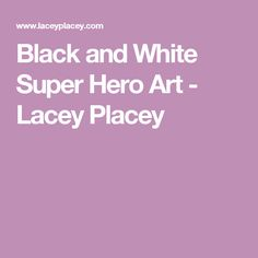 Black and White Super Hero Art - Lacey Placey