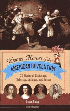 Read about women heroes of the American Revolution!
