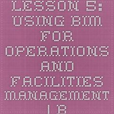 Lesson Using BIM for Operations and Facilities Management Curriculum Design, Facility Management, Construction, Building Information Modeling, Building
