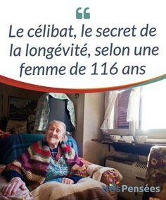 Le célibat, le secret de la longévité, selon une femme de 116 ans  Nous voyons souvent le #célibat comme une forme #d'échec sentimental et, par #conséquent, d'un désastre vital.  #Curiosités