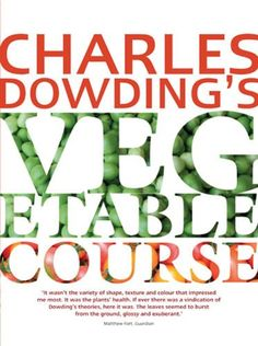 Charles Dowding's Vegetable Course: Amazon.co.uk: Charles Dowding: 9780711232679: Books
