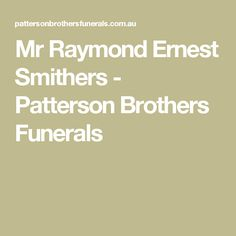 Mr Raymond Ernest Smithers - Patterson Brothers Funerals