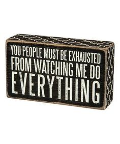 'Watching Me Do Everything' Box Sign by Primitives by Kathy Sign Quotes, Cute Quotes, Great Quotes, Funny Quotes, Inspirational Quotes, Motivational, Funny Wood Signs, Wooden Signs, Funny Signs For Work
