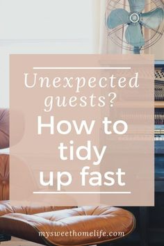 Hate other people seeing your home in a mess? When unexpected guests tell you they're coming over, don't panic. Instead follow these steps to tidy up fast.