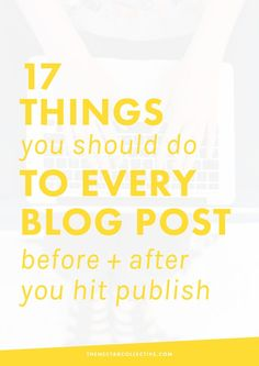 17 Things You Should Do to Every Blog Post Before + After You Hit Publish | If you want to grow your blog, but you're a little stumped on how to actually create high-quality blog posts or how to market your blog, then this post is for you! It includes 17 tips for bloggers, which will help your work be seen by more people -- woohoo! Click through to check out all the tips.