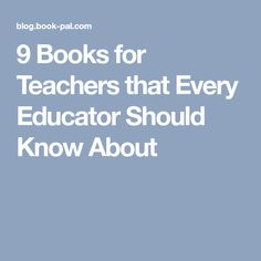 9 Books for Teachers that Every Educator Should Know About