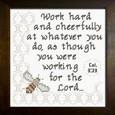 Cross Stitch Bible Verse Colossians Work hard and cheerfully at whatever you do, as though you were working for the Lord rather than for people. Cross Stitch Quotes, Cross Stitch Letters, Cross Stitch Charts, Cross Stitch Designs, Stitch Patterns, Cross Stitching, Cross Stitch Embroidery, Colossians 3 23, Psalms