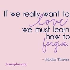 Mother Teresa Love and Forgiveness Quote Love And Forgiveness, Forgiveness Quotes, Words Quotes, Wise Words, Sayings, Mother Theresa Quotes, Quotable Quotes, Cool Words, Life Lessons