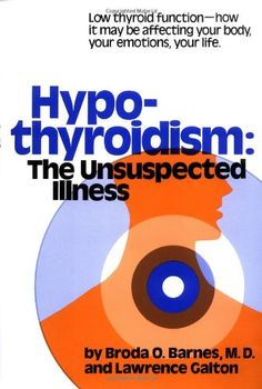 HYPO-THYROIDISM: The Unsuspected Illness ... how low thyroid function may be affecting your health and your life