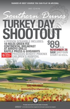 """Thanksgiving is next week. If you don't have any plans, consider playing in the """"Turkey Day Shootout"""" at Ak-Chin Southern Dunes Golf Club. For only $89 per player, enjoy 18 holes, a continental breakfast at the Arroyo Grille, raffle prizes and more. Proceeds for this event benefit the Phoenix Children's Hospital."""
