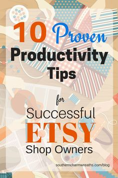 10 Proven Productivity Tips to keep your craft business successful by Southern Charm Wreaths www.southerncharmwreaths.com/blog