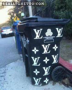 Haven't you heard??? Louis Vuitton has a ghetto Trashcan line now!