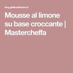 Mousse al limone su base croccante   Mastercheffa