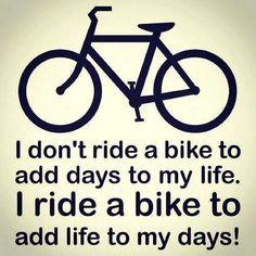I ride a bike to add life to my days!