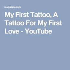 My First Tattoo, A Tattoo For My First Love - YouTube