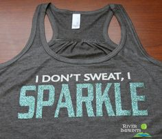 "SPARKLE Flowy Tank.  And I ""sparkle"" ALOT!!  Ha, ha! Sweatshirt, Hoodie, Workout Gear, Workouts, Workout Shirts, Workout Plans, Sweat Workout, Workout Exercises, Fitness Shirts"
