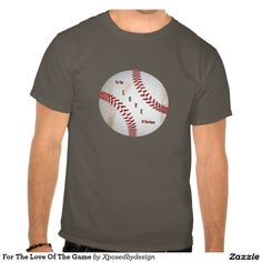 For The Love Of The Game Tee Shirt
