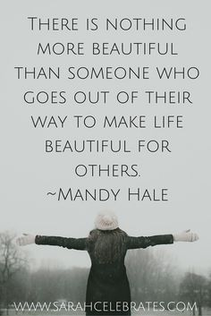 There is nothing more beautiful than someone who goes out of their way to make life beautiful for others. #MondayMotivation