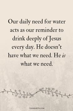 Do you thirst for Jesus? He's our daily need, the only One who will sustain us and give us life. Will you drink deeply of Him? #dailyneeds #livingword #tounearth #jesusislife