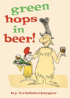 Green Hops in Beer! If only Dr. Seuss had the foresight! Beer Memes, Beer Humor, Beer Quotes, Wise Quotes, Beer Art, Home Brewing Beer, Brew Pub, Beer Signs, Beer Recipes
