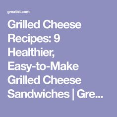 Grilled Cheese Recipes: 9 Healthier, Easy-to-Make Grilled Cheese Sandwiches | Greatist