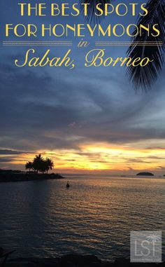 With some of the world's best sunsets, white sand beaches, and a huge variety of adventures to be had, Sabah, on the island of Borneo, Malaysia, has many top honeymoon destinations.