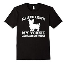 Amazon.com: All I Care About Is My Yorkie Dog Lovers Tshirt: Clothing Love Dog Breed And Maybe Like 3 People Tee Shirt Funny Graphic T-Shirt Perfect Gift For Fur Baby Owners