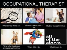 Occupational Therapists - What they actually do :)