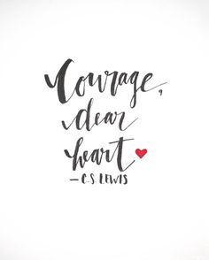 An 8x10 print of my original watercolor piece, Courage, Dear Heart taken from the book The Voyage of the Dawn Treader by C.S. Lewis. The full quote