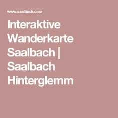 Interaktive Wanderkarte Saalbach | Saalbach Hinterglemm Interactive Map, Tours, Hiking, Cards, Tips