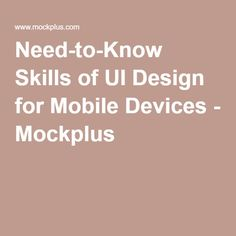Need-to-Know Skills of UI Design for Mobile Devices - Mockplus