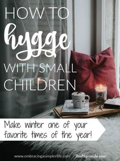 How to Hygge with Small Children | Embracing a Simpler Life