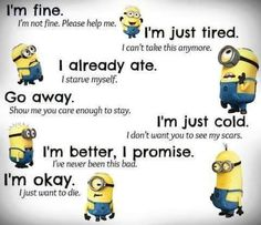 The Minions get it. Why not everyone else? I need a Minion.