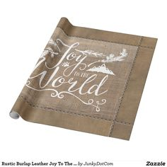 Rustic Burlap Leather Joy To The World Typography Wrapping Paper Oct 18 2016 @zazzle #junkydotcom  3x