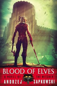 Blood of Elves by Andrzej Sapkowski - If this book is anything like the game, I seriously want to read it!