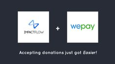 Our new integration with WePay means accepting donations through ImpactFlow is now easier than ever.