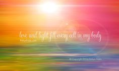 Love and Light fill every cell in my body. #affirmations #mantra #healing #colortherapy