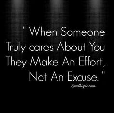 Make an effort for love, your friends and family.. Even when they don't for you