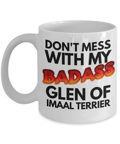 """Glen Of Imaal Terrier Mug """"Don't Mess With My Badass Glen Of Imaal Terrier Coffee Mug"""" Makes A Perfect Gift Idea For any Glen Dog Owners by AmendableMugs on Etsy"""