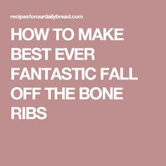 HOW TO MAKE BEST EVER FANTASTIC FALL OFF THE BONE RIBS