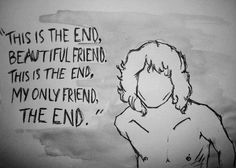 """""""It hurts to set you free. But you'll never follow me. The end of laughter and soft lies. The end of nights we tried to die. This is the end"""" #The_Doors #The_End #Jim_Morrison"""