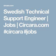Swedish Technical Support Engineer | Jobs | Circara.com #circara #jobs