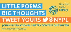 Lend me your ear and look at what's here! It's the NYPL's first ever National Poetry Contest on Twitter!To enter,registerand agree to the contest rules, follow@New York Public Libraryon Twitter, and submit three poetic Tweets in English as public posts on your Twitter stream between March 1 and 10, 2013. Three poetic Tweets constitute one entry and each poem must contain the @New York Public Library Twitter handle. Two of the poems can cover any topic you choose, but at least one of the…