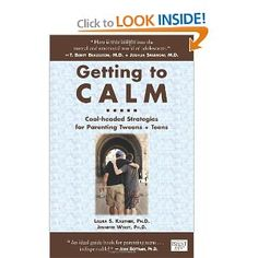 Getting to Calm: Cool-Headed Strategies for Parenting Tweens + Teens (9780982345405): Laura S Kastner Ph.D.