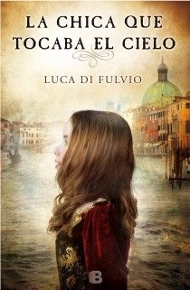 La chica que tocaba el cielo. Luca di Fluvio http://www.edicionesb.es/catalogo/autor/luca-di-fulvio/1148/libro/la-chica-que-tocaba-cielo_2976.html