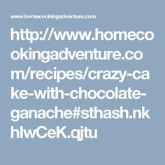 http://www.homecookingadventure.com/recipes/crazy-cake-with-chocolate-ganache#sthash.nkhIwCeK.qjtu