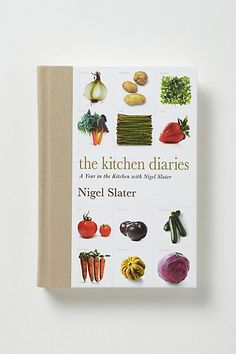 The Kitchen Diaries: A Year in the Kitchen with Nigel Slater #anthropologie